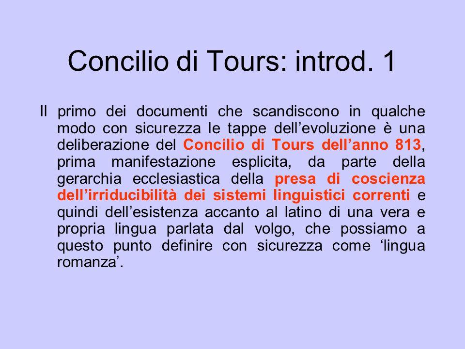 Concilio di Tours: introd. 1 Il primo dei documenti che scandiscono in qualche modo con sicurezza le tappe dellevoluzione è una deliberazione del Conc