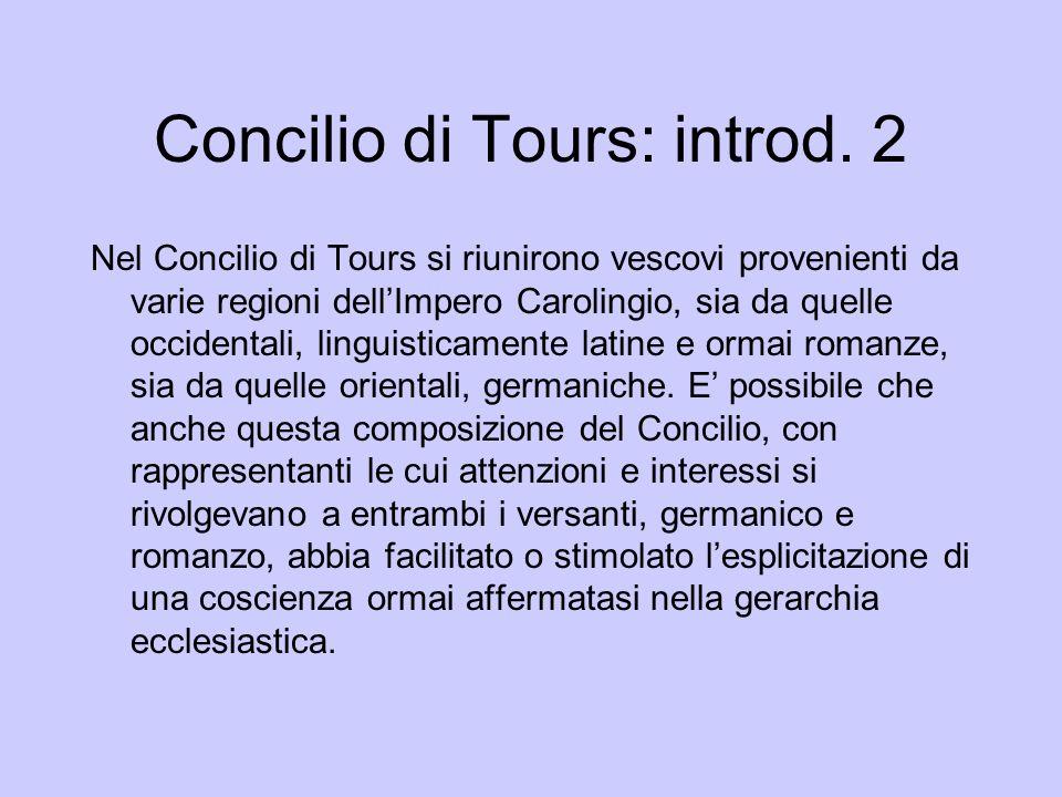Concilio di Tours: introd. 2 Nel Concilio di Tours si riunirono vescovi provenienti da varie regioni dellImpero Carolingio, sia da quelle occidentali,