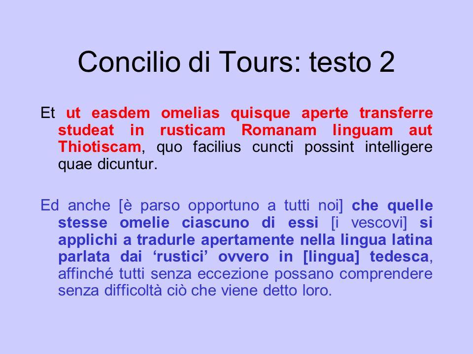 Concilio di Tours: testo 2 Et ut easdem omelias quisque aperte transferre studeat in rusticam Romanam linguam aut Thiotiscam, quo facilius cuncti poss
