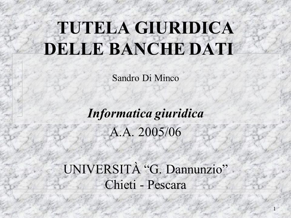 1 TUTELA GIURIDICA DELLE BANCHE DATI Sandro Di Minco Informatica giuridica A.A.