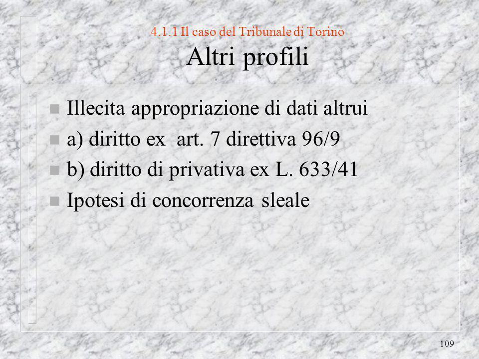 109 4.1.1 Il caso del Tribunale di Torino Altri profili n Illecita appropriazione di dati altrui n a) diritto ex art.