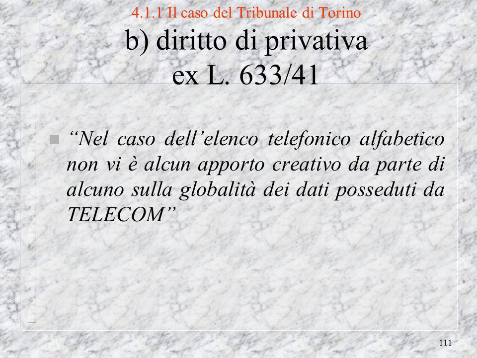 111 4.1.1 Il caso del Tribunale di Torino b) diritto di privativa ex L.