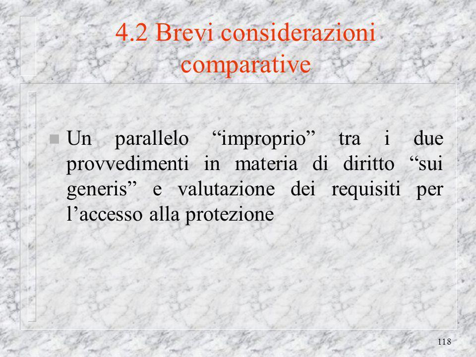 118 4.2 Brevi considerazioni comparative n Un parallelo improprio tra i due provvedimenti in materia di diritto sui generis e valutazione dei requisiti per laccesso alla protezione