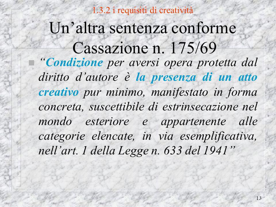 13 1.3.2 i requisiti di creatività Unaltra sentenza conforme Cassazione n.