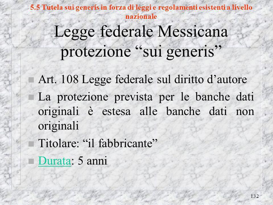 132 5.5 Tutela sui generis in forza di leggi e regolamenti esistenti a livello nazionale Legge federale Messicana protezione sui generis n Art.