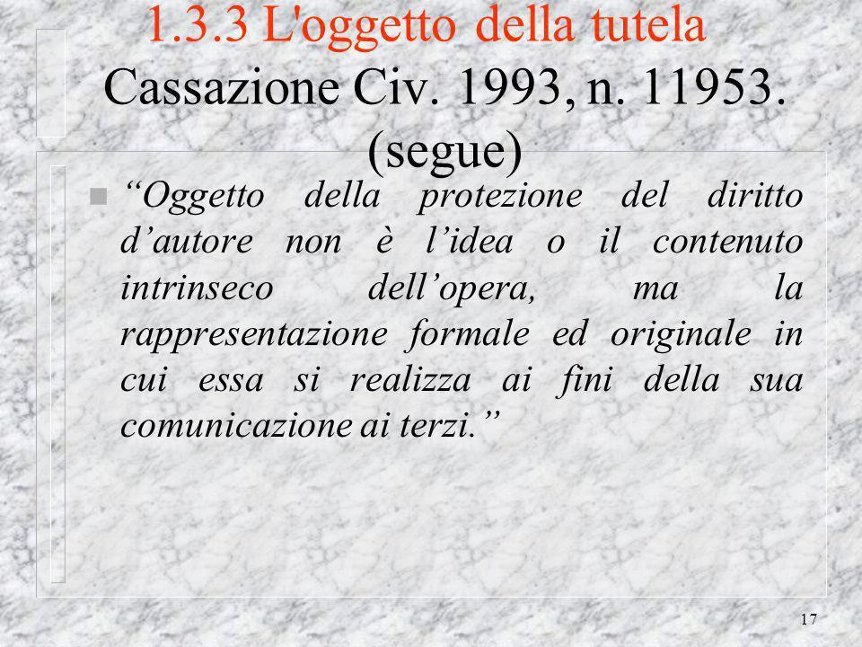 17 1.3.3 L oggetto della tutela Cassazione Civ. 1993, n.