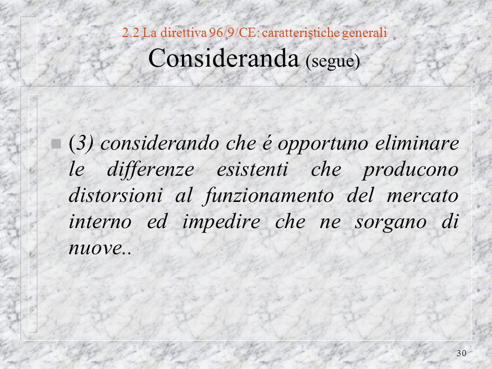 30 2.2 La direttiva 96/9/CE: caratteristiche generali Consideranda (segue) n (3) considerando che é opportuno eliminare le differenze esistenti che producono distorsioni al funzionamento del mercato interno ed impedire che ne sorgano di nuove..