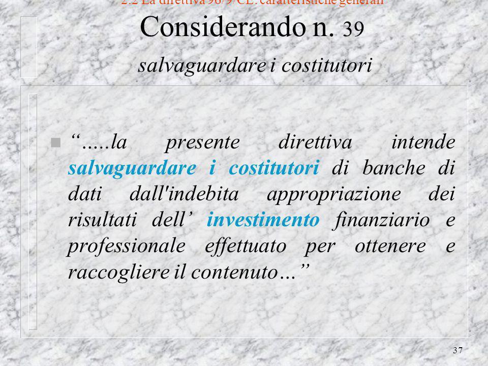 37 2.2 La direttiva 96/9/CE: caratteristiche generali Considerando n.