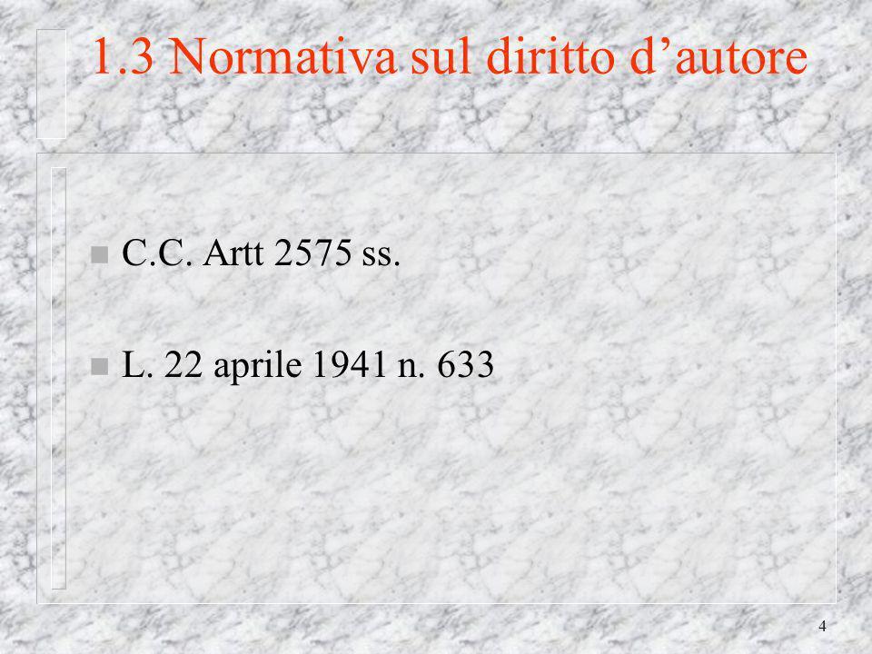 4 1.3 Normativa sul diritto dautore n C.C. Artt 2575 ss. n L. 22 aprile 1941 n. 633