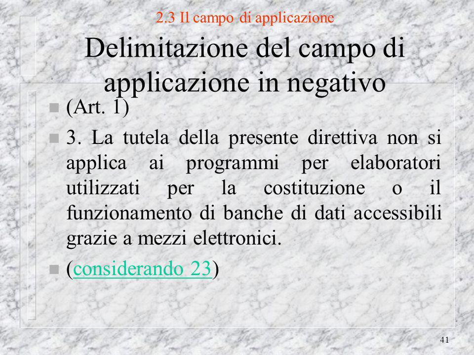 41 2.3 Il campo di applicazione Delimitazione del campo di applicazione in negativo n (Art.