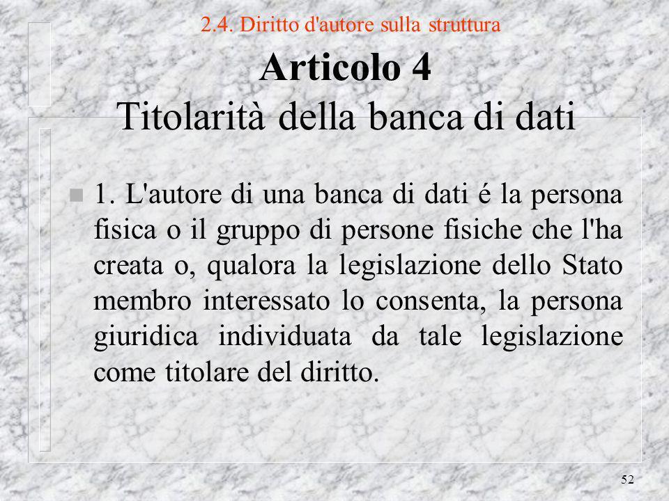 52 2.4. Diritto d autore sulla struttura Articolo 4 Titolarità della banca di dati n 1.
