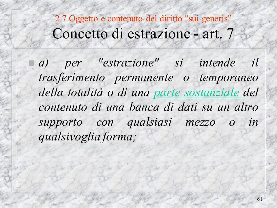 61 2.7 Oggetto e contenuto del diritto sui generis Concetto di estrazione - art.