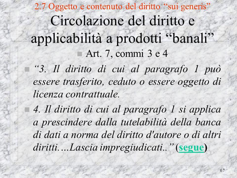 67 2.7 Oggetto e contenuto del diritto sui generis Circolazione del diritto e applicabilità a prodotti banali n Art.