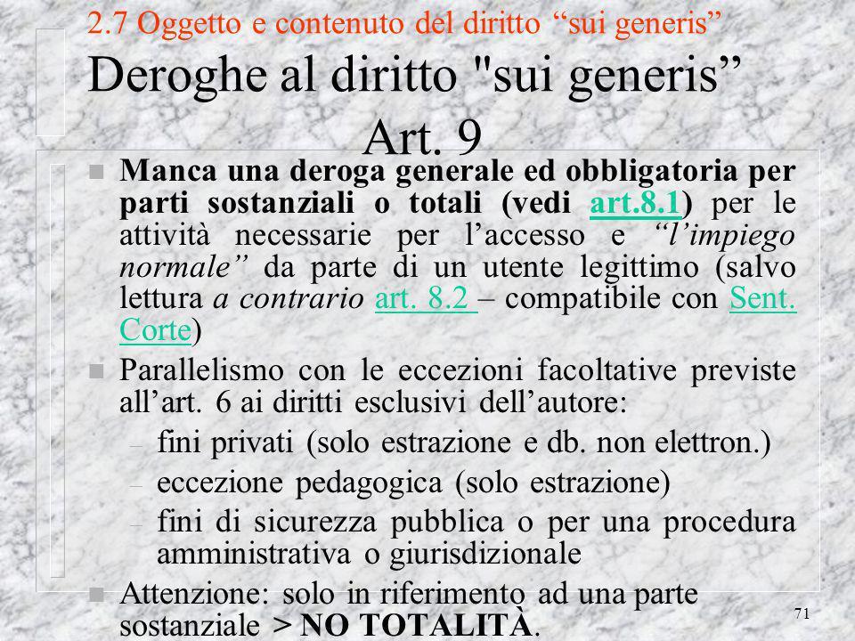 71 2.7 Oggetto e contenuto del diritto sui generis Deroghe al diritto sui generis Art.