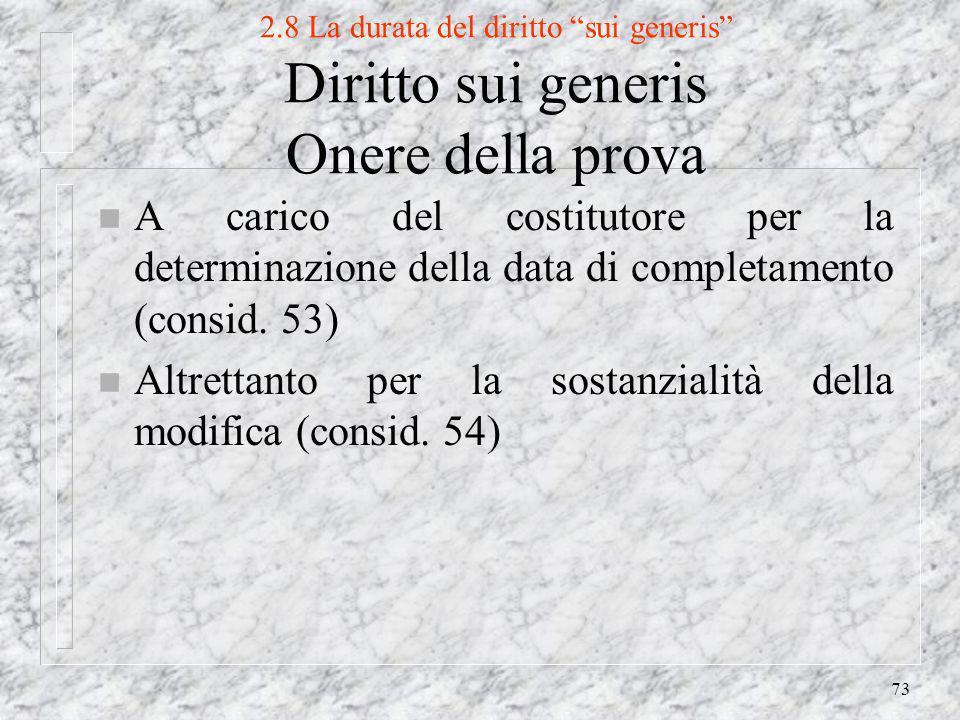 73 2.8 La durata del diritto sui generis Diritto sui generis Onere della prova n A carico del costitutore per la determinazione della data di completamento (consid.