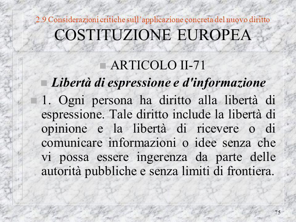 75 2.9 Considerazioni critiche sullapplicazione concreta del nuovo diritto COSTITUZIONE EUROPEA n ARTICOLO II-71 n Libertà di espressione e d informazione n 1.