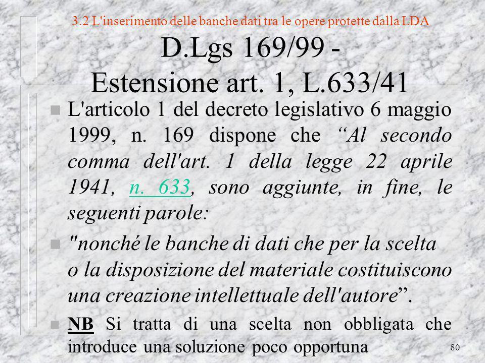80 3.2 L inserimento delle banche dati tra le opere protette dalla LDA D.Lgs 169/99 - Estensione art.