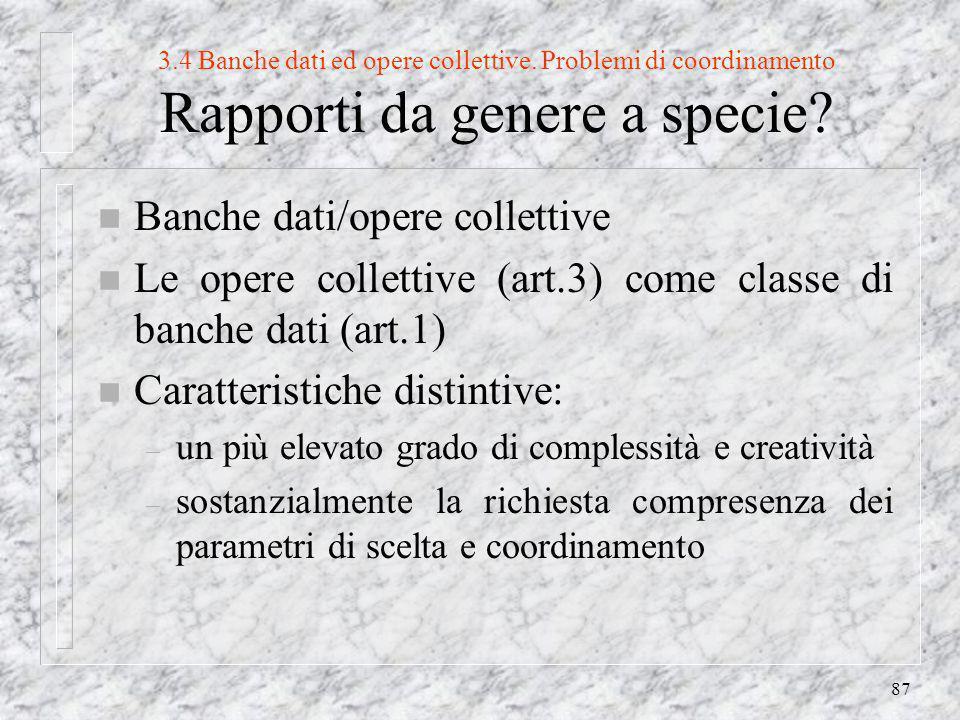 87 3.4 Banche dati ed opere collettive. Problemi di coordinamento Rapporti da genere a specie.