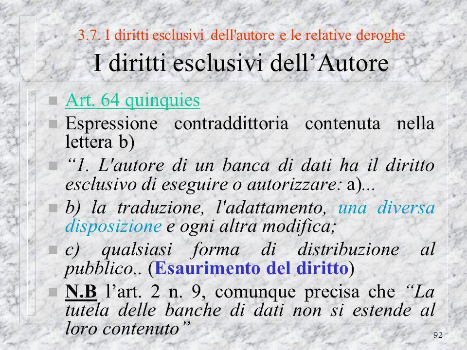 92 3.7. I diritti esclusivi dell autore e le relative deroghe I diritti esclusivi dellAutore n Art.