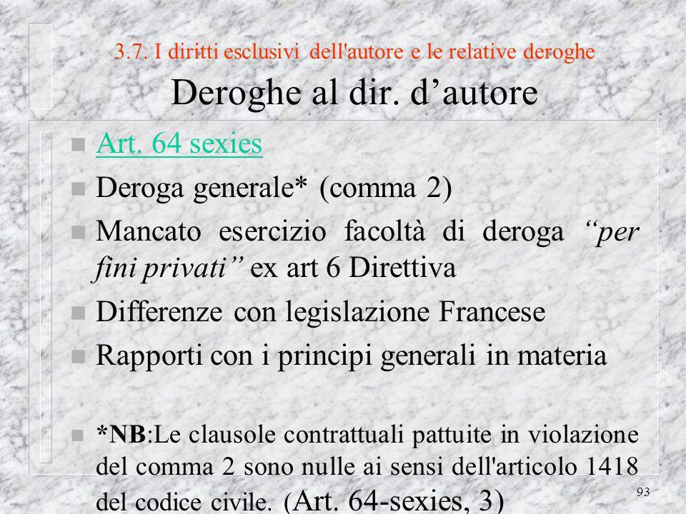 93 3.7. I diritti esclusivi dell autore e le relative deroghe Deroghe al dir.