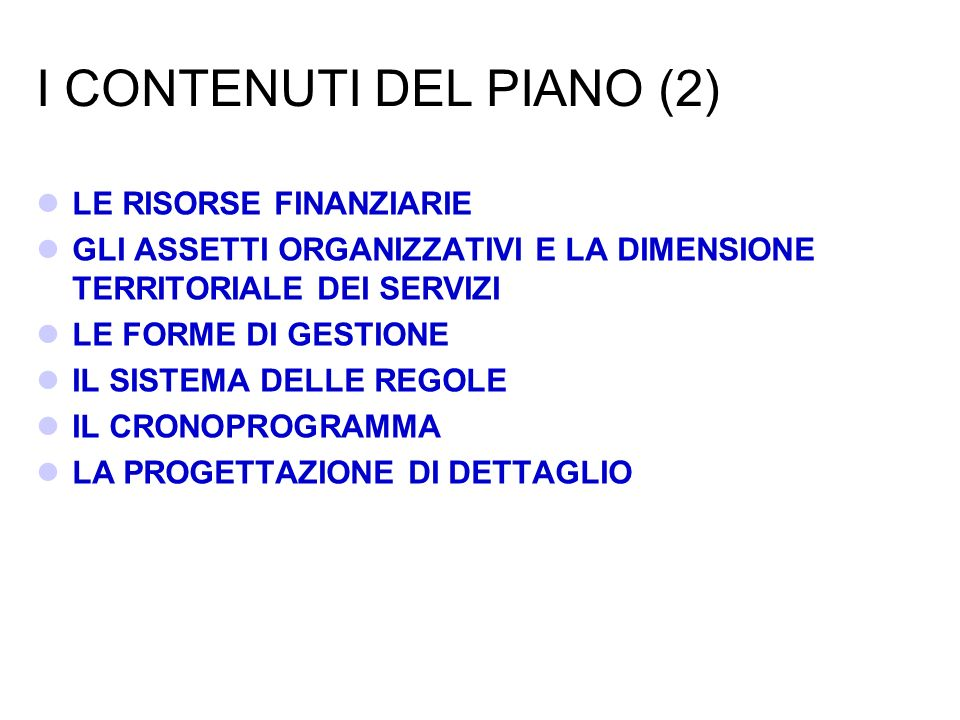 I CONTENUTI DEL PIANO (2) LE RISORSE FINANZIARIE GLI ASSETTI ORGANIZZATIVI E LA DIMENSIONE TERRITORIALE DEI SERVIZI LE FORME DI GESTIONE IL SISTEMA DE