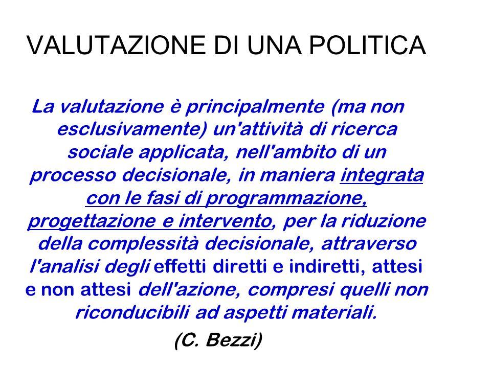 VALUTAZIONE DI UNA POLITICA La valutazione è principalmente (ma non esclusivamente) un'attività di ricerca sociale applicata, nell'ambito di un proces