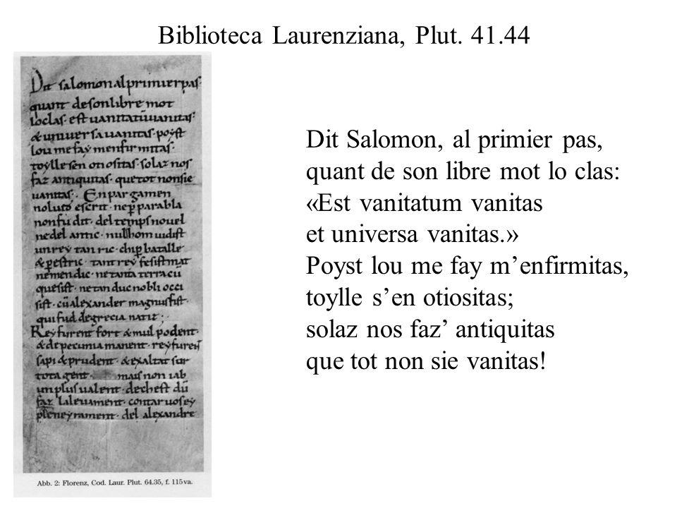 Biblioteca Laurenziana, Plut. 41.44 Dit Salomon, al primier pas, quant de son libre mot lo clas: «Est vanitatum vanitas et universa vanitas.» Poyst lo