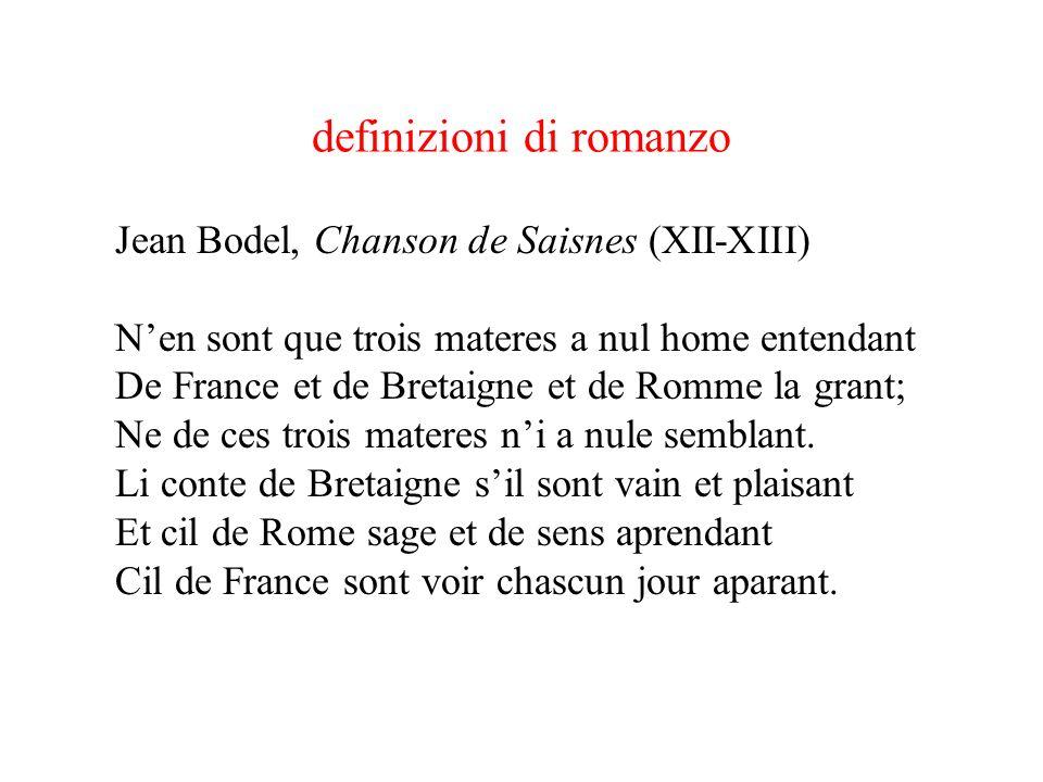 definizioni di romanzo Jean Bodel, Chanson de Saisnes (XII-XIII) Nen sont que trois materes a nul home entendant De France et de Bretaigne et de Romme