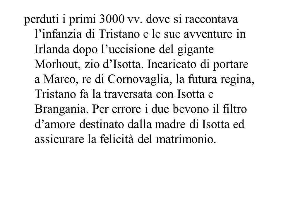 perduti i primi 3000 vv. dove si raccontava linfanzia di Tristano e le sue avventure in Irlanda dopo luccisione del gigante Morhout, zio dIsotta. Inca