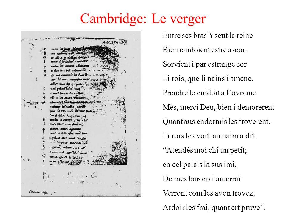 Cambridge: Le verger Entre ses bras Yseut la reine Bien cuidoient estre aseor. Sorvient i par estrange eor Li rois, que li nains i amene. Prendre le c