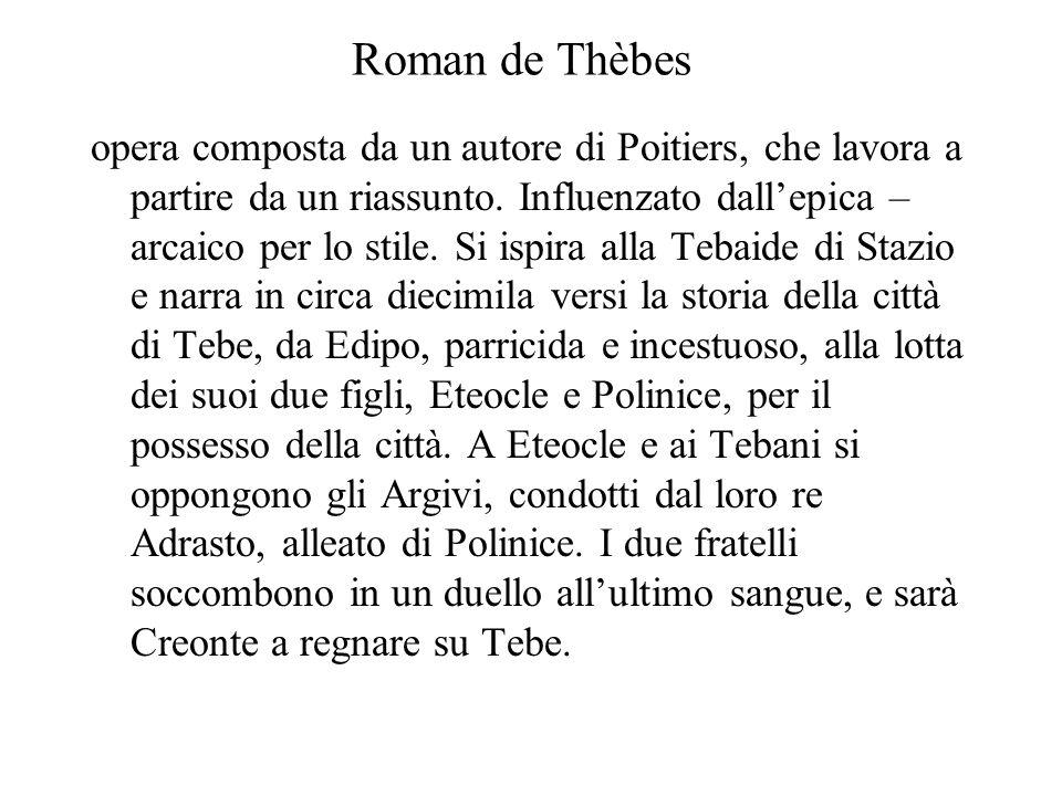 Roman de Thèbes opera composta da un autore di Poitiers, che lavora a partire da un riassunto. Influenzato dallepica – arcaico per lo stile. Si ispira