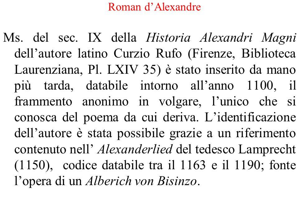 Roman dAlexandre Ms. del sec. IX della Historia Alexandri Magni dellautore latino Curzio Rufo (Firenze, Biblioteca Laurenziana, Pl. LXIV 35) è stato i