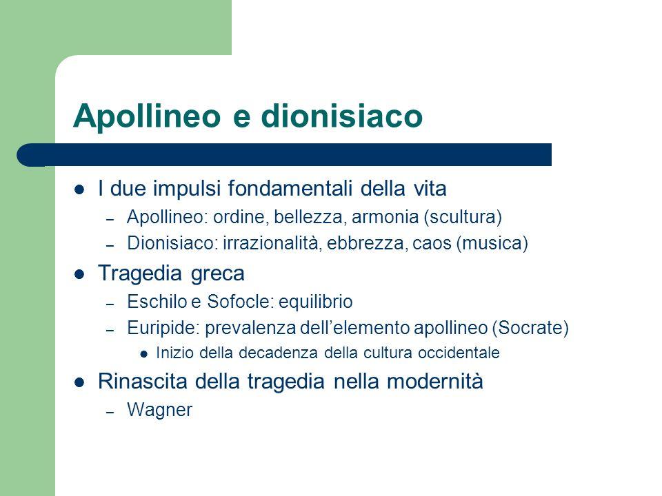 Apollineo e dionisiaco I due impulsi fondamentali della vita – Apollineo: ordine, bellezza, armonia (scultura) – Dionisiaco: irrazionalità, ebbrezza,