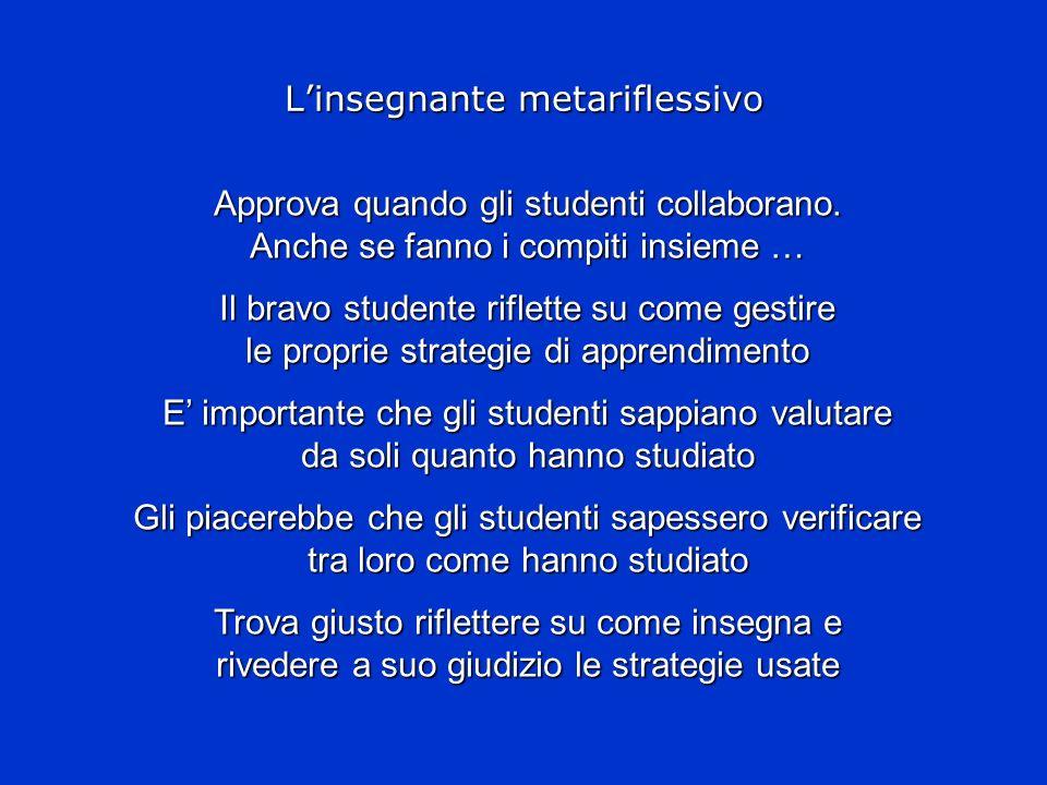 Linsegnante metariflessivo Approva quando gli studenti collaborano. Anche se fanno i compiti insieme … Il bravo studente riflette su come gestire le p