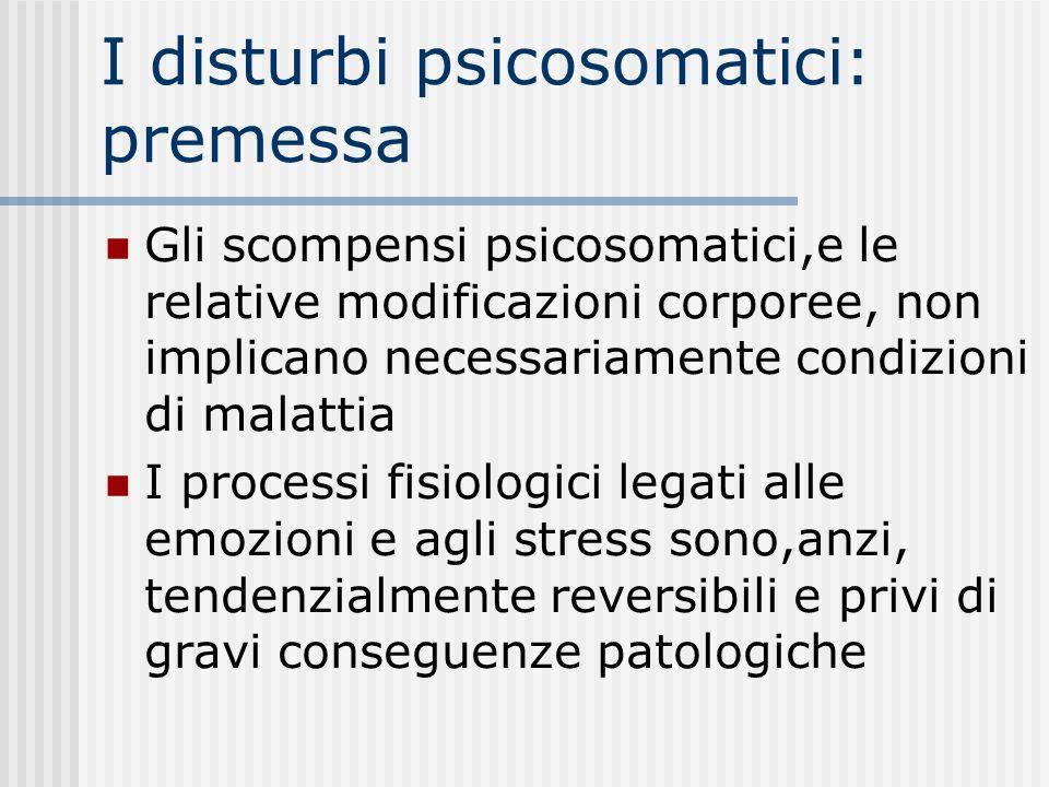 I disturbi psicosomatici: premessa Gli scompensi psicosomatici,e le relative modificazioni corporee, non implicano necessariamente condizioni di malat