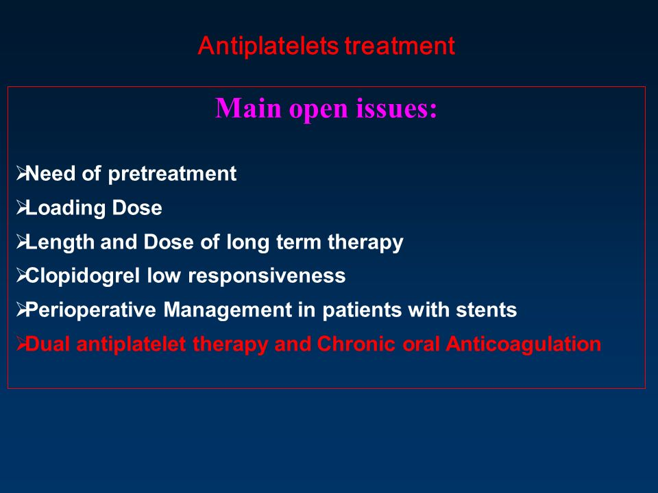 Antiplatelets treatment Main open issues: Need of pretreatment Loading Dose Length and Dose of long term therapy Clopidogrel low responsiveness Periop