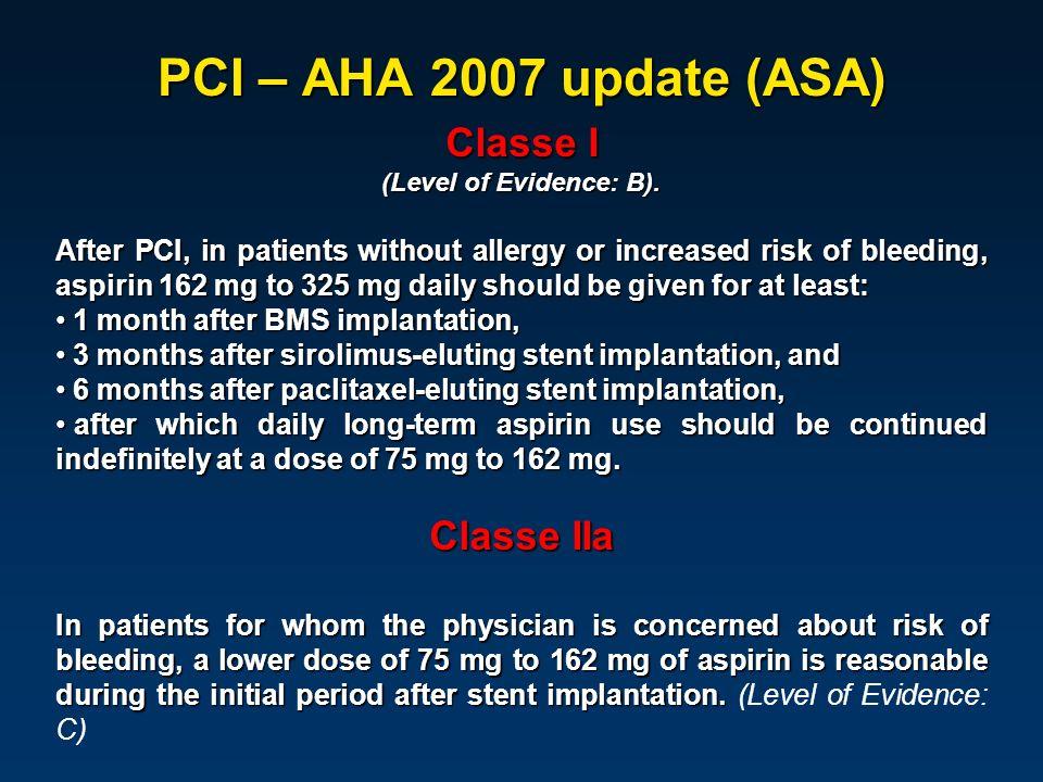 PCI – AHA 2007 update (ASA) Classe I (Level of Evidence: B).
