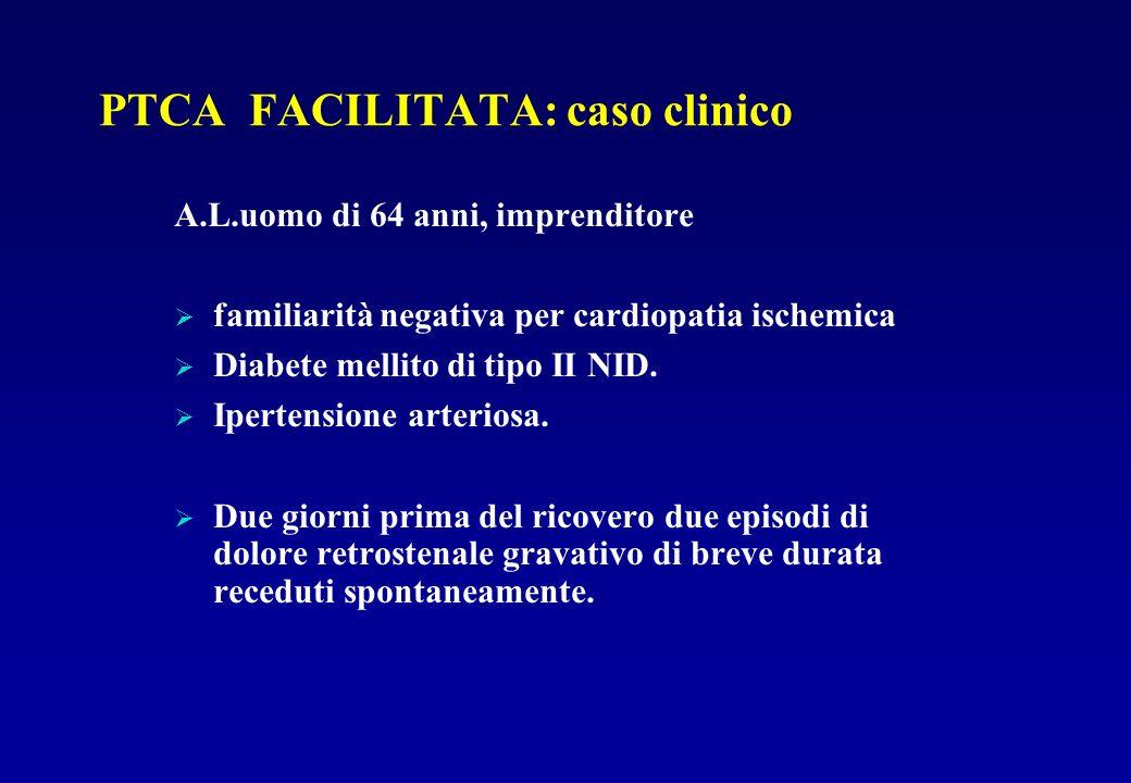 PTCA FACILITATA: caso clinico A.L.uomo di 64 anni, imprenditore familiarità negativa per cardiopatia ischemica Diabete mellito di tipo II NID. Iperten