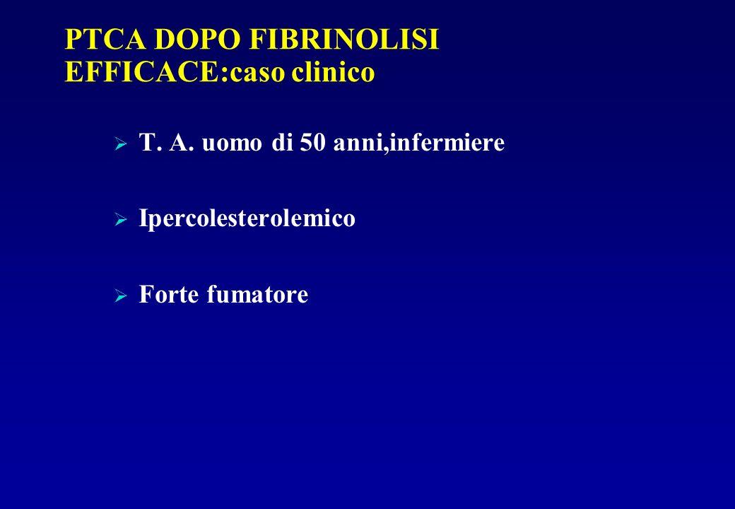 PTCA DOPO FIBRINOLISI EFFICACE:caso clinico T. A. uomo di 50 anni,infermiere Ipercolesterolemico Forte fumatore