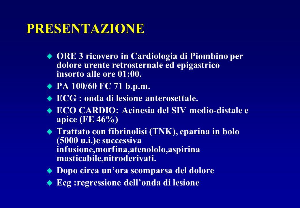 PRESENTAZIONE u ORE 3 ricovero in Cardiologia di Piombino per dolore urente retrosternale ed epigastrico insorto alle ore 01:00. u PA 100/60 FC 71 b.p