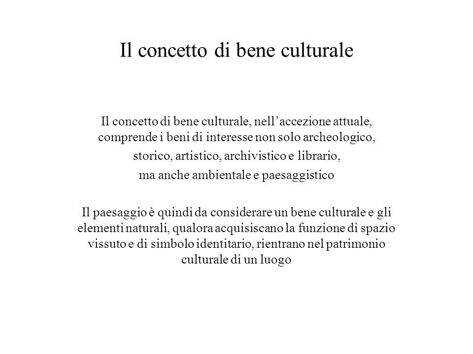 Il concetto di bene culturale Il concetto di bene culturale, nellaccezione attuale, comprende i beni di interesse non solo archeologico, storico, arti