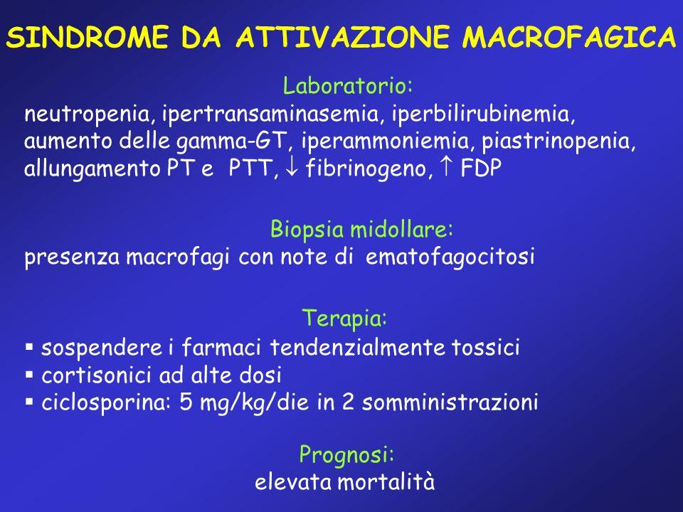 SINDROME DA ATTIVAZIONE MACROFAGICA Laboratorio: neutropenia, ipertransaminasemia, iperbilirubinemia, aumento delle gamma-GT, iperammoniemia, piastrin