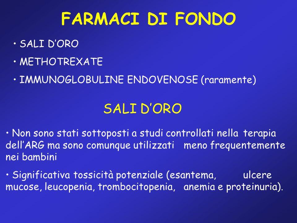 FARMACI DI FONDO SALI DORO METHOTREXATE IMMUNOGLOBULINE ENDOVENOSE (raramente) SALI DORO Non sono stati sottoposti a studi controllati nella terapia d