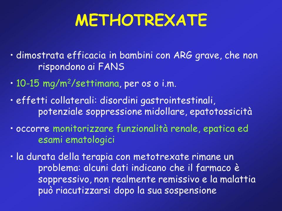 METHOTREXATE dimostrata efficacia in bambini con ARG grave, che non rispondono ai FANS 10-15 mg/m 2 /settimana, per os o i.m. effetti collaterali: dis