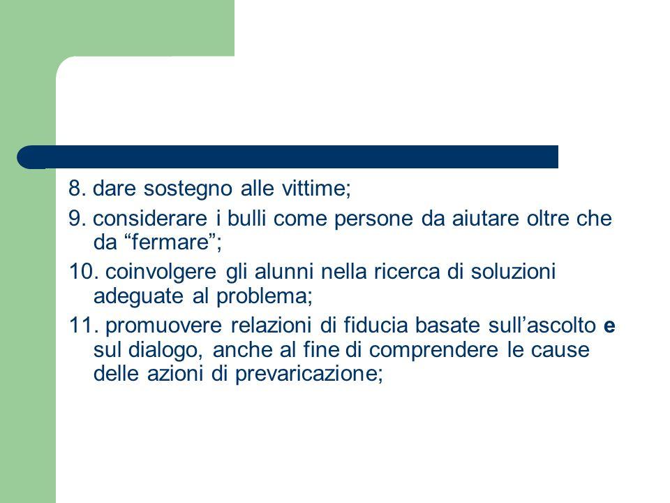 8. dare sostegno alle vittime; 9. considerare i bulli come persone da aiutare oltre che da fermare; 10. coinvolgere gli alunni nella ricerca di soluzi