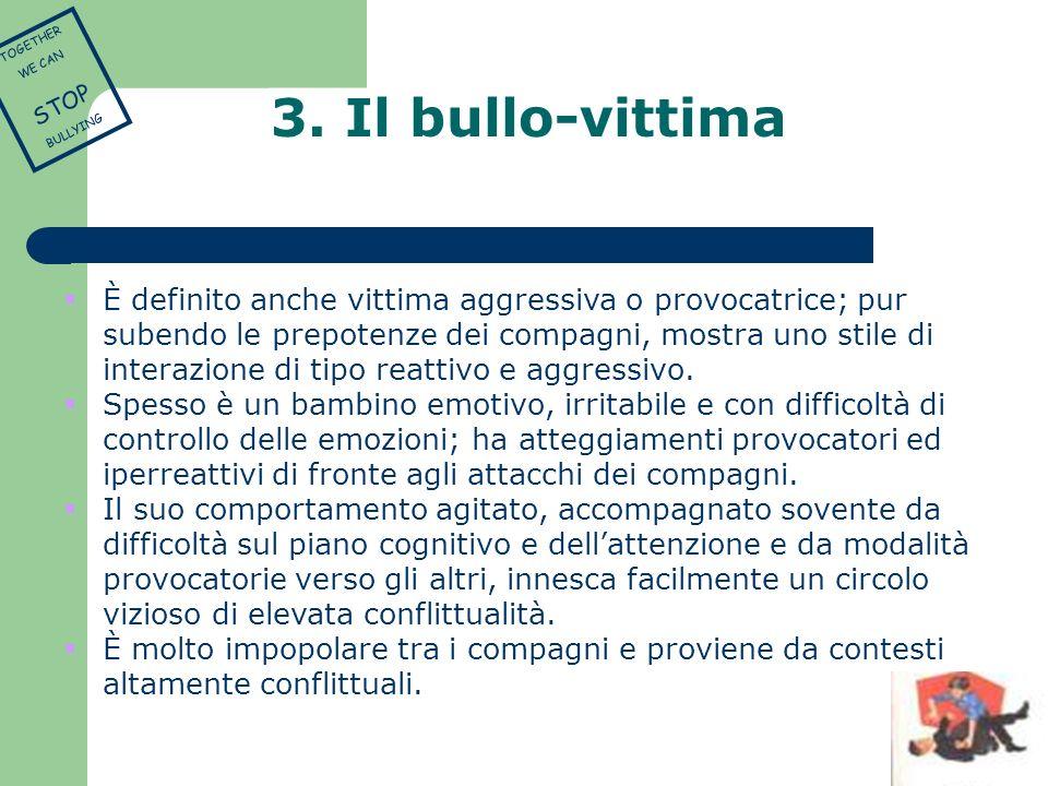È definito anche vittima aggressiva o provocatrice; pur subendo le prepotenze dei compagni, mostra uno stile di interazione di tipo reattivo e aggress