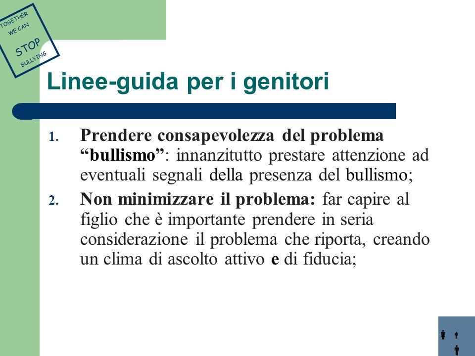 Linee-guida per i genitori 1. Prendere consapevolezza del problemabullismo: innanzitutto prestare attenzione ad eventuali segnali della presenza del b