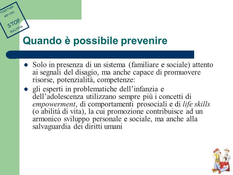 Quando è possibile prevenire Solo in presenza di un sistema (familiare e sociale) attento ai segnali del disagio, ma anche capace di promuovere risors