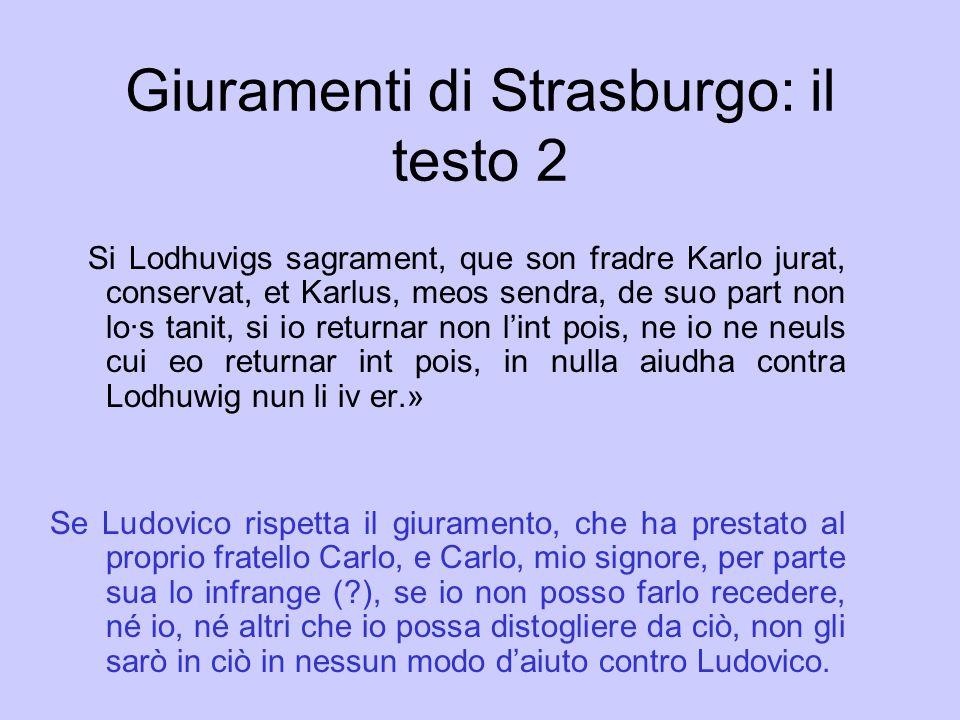 Giuramenti di Strasburgo: il testo 2 Si Lodhuvigs sagrament, que son fradre Karlo jurat, conservat, et Karlus, meos sendra, de suo part non lo·s tanit