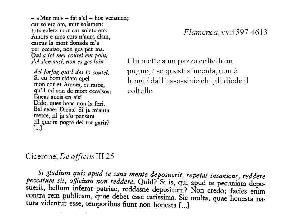 Flamenca, vv.4597-4613 Cicerone, De officiis III 25 Chi mette a un pazzo coltello in pugno, / se questi succida, non è lungi / dallassassinio chi gli diede il coltello